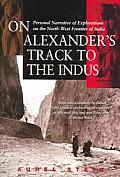 On Alexanders Track to the Indus Personal Narrative of Explorations on the Northwest Frontier of India