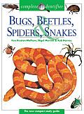 Bugs, Beetles, Spiders & Snakes (Complete Identifier)