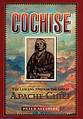 Cochise The Life & Times Of The Great Apache Chief