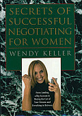 Secrets of Successful Negotiating for Women: From Landing a Big Account To Buying the Car of Your Dreams and Everything in Between