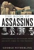 Book of Assassins A Biographical Dictionary from Ancient Times to the Present