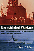Unrestricted Warfare How a New Breed of Officers Led the Submarine Force to Victory in World War II