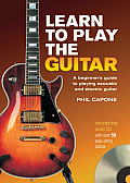 Learn to Play the Guitar: A Beginner's Guide to Playing Acoustic and Electric Guitar [With CD]