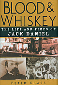 Blood & Whiskey The Life & Times of Jack Daniel