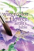 Watercolor Flower Artists Bible An Essential Reference for the Practicing Artist