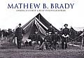Mathew B Brady Americas First Great Photographer
