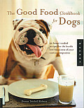 The Good Food Cookbook for Dogs: 50 Home-Cooked Recipes for the Health and Happiness of Your Canine Companion