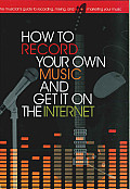 How to Record Your Own Music and Get It on the Internet
