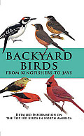 Backyard Birds from Kingfishers to Jays: Detailed Information on the Top 100 Birds in North America