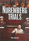 The Nuremburg Trials: The Nazis and Their Crimes Against Humanity