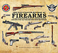 Illustrated History of Firearms In Association with the National Firearms Museum