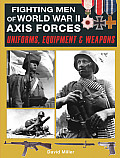 Fighting Men of World War II Axis Forces Uniforms Equipment & Weapons