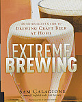 Extreme Brewing An Enthusiasts Guide to Brewing Craft Beer at Home