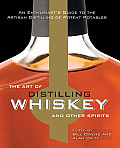 Art of Distilling Whiskey & Other Spirits An Enthusiasts Guide to the Artisan Distilling of Potent Potables