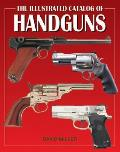 The Illustrated Catalog of Handguns (Illustrated Catalog of)