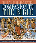 The New Illustrated Companion to the Bible: Old Testament New Testament the Life of Jesus Early Christianity Jesus in Art