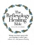 The Reflexology Healing Bible: Release Your Inner Energy with Your Fingertips to Relieve Pain, Reduce Stress and Promote Healing