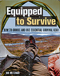 Equipped to Survive: How to Choose and Use Essential Survival Gear Cover