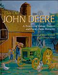 This Old John Deere A Treasury of Vintage Tractors & Family Farm Memories