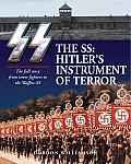 The SS: Hitler's Instrument of Terror: Hitler's Instrument of Terror