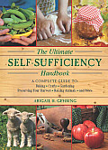 Ultimate Self Sufficiency Handbook A Complete Guide to Baking Crafts Gardening Preserving Your Harvest Raising Animals & More