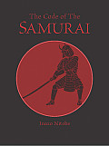 Code of the Samurai Bushido The Soul of Japan