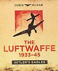 Luftwaffe 1933 45 Hitlers Eagles