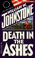 Ashes Series #11: Death In The Ashes by William W Johnstone