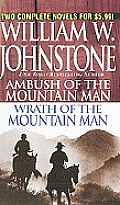 Ambush/Wrath Of The Mountain Man by William W Johnstone