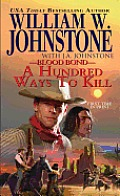 A Hundred Ways To Kill (Blood Bond) by William W. Johnstone