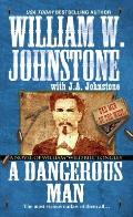 "A Dangerous Man:: A Novel Of William ""Wild Bill"" Longley (Bad Men Of The West) by William W. Johnstone"