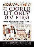 A World Lit Only by Fire: The Medieval Mind and the Renaissance: Portrait of an Age