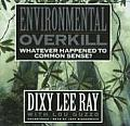 Environmental Overkill: Whatever Happened to Common Sense?