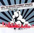 How to Survive a Robot Uprising: Tips on Defending Yourself Against the Coming Rebellion