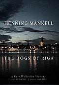 The Dogs of Riga (Kurt Wallander Mysteries)