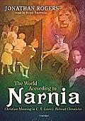 The World According to Narnia: Christian Meanings in C. S. Lewis' Beloved Chronicles