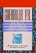 Guerrilla P.R.: How You Can Wage an Effective Publicity Campaign...Without Going Broke