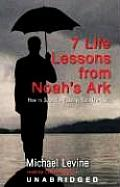 Seven Life Lessons from Noah's Ark: How to Survive a Flood in Your Life
