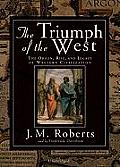 The Triumph of the West: The Origin, Rise, and Legacy of Western Civilization