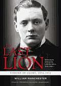 The Last Lion: Winston Spencer Churchill, Visions of Glory, 1874-1932 Cover