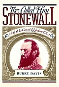 They Called Him Stonewall: A Life of Lt. General T. J. Jackson, CSA