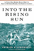 Into the Rising Sun: In Their Own Words, World War II S Pacific Veterans Reveal the Heart of Combat