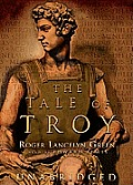The Tale of Troy: Retold from the Ancient Authors