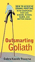 Outsmarting Goliath: How to Achieve Equal Footing with Companies That Are Bigger, Richer, Older, and Better Known