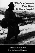 Whats a Commie Ever Done to a Black People A Korean War Memoir of Fighting in the U S Armys Last All Negro Unit