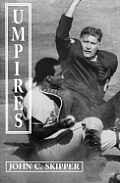 Umpires: Classic Baseball Stories from the Men Who Made the Calls