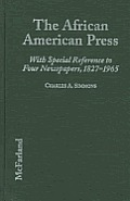 African American Press a History of News Coverage During National Crises With Special Reference to Four Black Newspapers 1827 1965