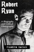 Robert Ryan: A Biography and Critical Filmography