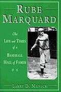 Rube Marquard: The Life & Times of a Baseball Hall of Famer