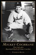 Mickey Cochrane: The Life of a Baseball Hall of Fame Catcher
